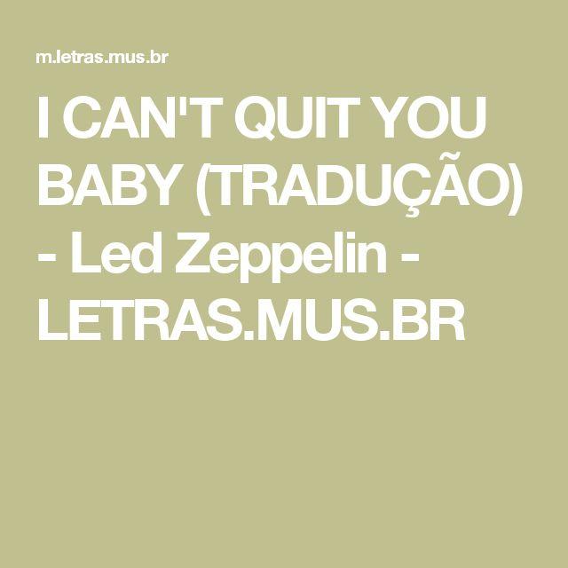 I CAN'T QUIT YOU BABY (TRADUÇÃO) - Led Zeppelin - LETRAS.MUS.BR