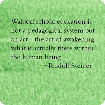 Waldorf education is not a pedagogical system but an art...
