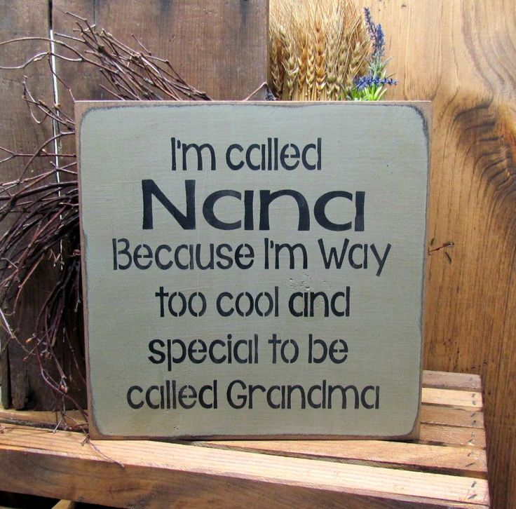 "This wooden sign reads ""I'm Called Nana Because I'm Way Too Cool and Special To Be Called Grandma"" This measures 11 1/4"" X 11 1/4"" Hand- painted Sage Green, sanded, stained and sealed to last for year"