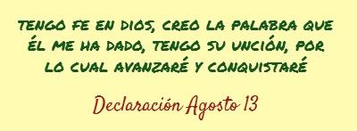 """Declaración Agosto 13: """"Tengo fe en Dios, creo la palabra que Él me ha dado, tengo Su unción, por lo cual avanzaré y conquistaré"""""""
