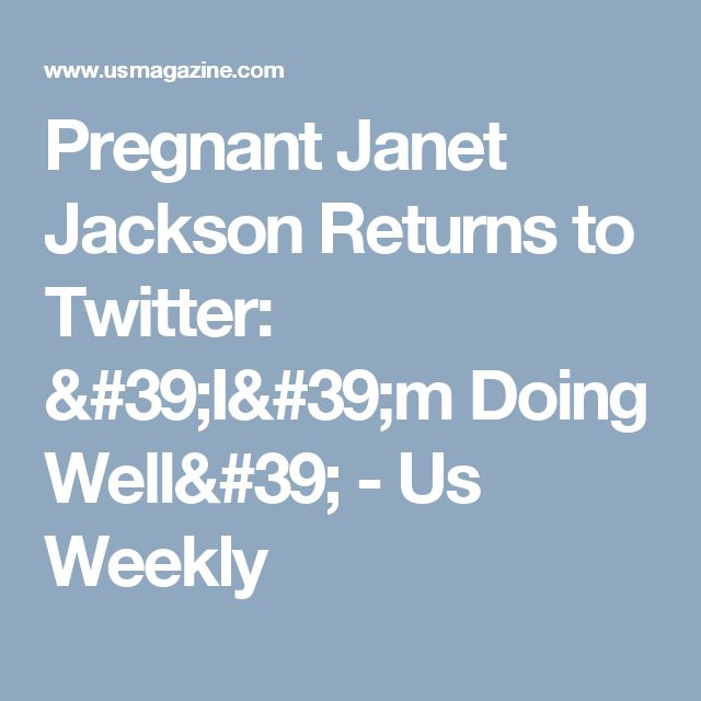 Pregnant Janet Jackson Returns to Twitter: 'I'm Doing Well' - Us Weekly