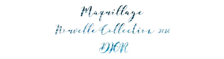 MakeUpByHaya: ☼ Maquillage ☼ Nouvelle Collection 2016 ☼ DIOR ☼