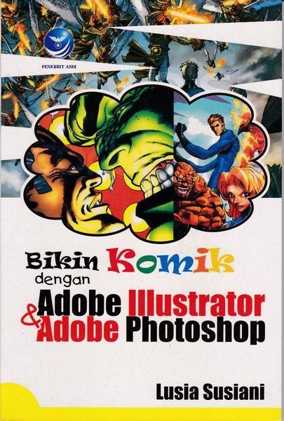 Judul : Bikin Komik dengan Adobe Illustrator & Adobe Photoshop Penulis : Lusia Susiani Penerbit : Andi - Yogyakarta 104 halaman  Buku ini secara garis besar membahas sekilas pengertian komik, tubuh sebuah komik serta cara membuatnya menggunakan dua program grafis, Adobe Illustrator dan Adobe Photoshop. Langkah-langkah pembuatannya cukup sederhana dan mudah diikuti, bahkan oleh pembaca yang baru mengenal kedua program.  Pembahasan buku ini meliputi: Pengertian komik Tubuh sebuah komik Pem...