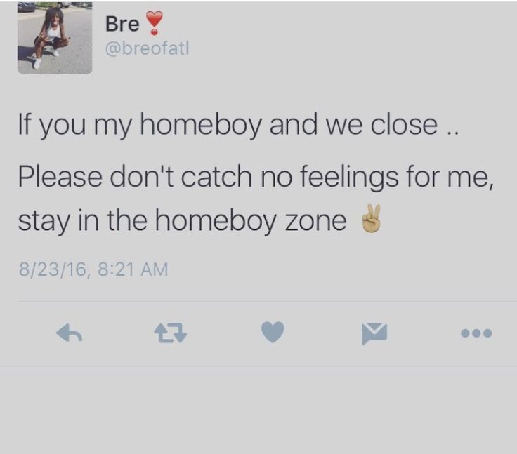 If you my homeboy and we close please don't catch no feelings for me stay in the homeboy zone