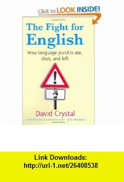 The Fight for English How Language Pundits Ate, Shot, and Left (9780199207640) David Crystal , ISBN-10: 019920764X  , ISBN-13: 978-0199207640 ,  , tutorials , pdf , ebook , torrent , downloads , rapidshare , filesonic , hotfile , megaupload , fileserve