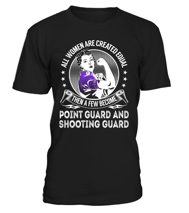 All Women Are Created Equal Then A Few Become Point Guard And Shooting Guard #PointGuardAndShootingGuard