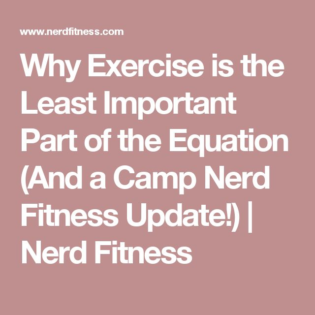Why Exercise is the Least Important Part of the Equation (And a Camp Nerd Fitness Update!) | Nerd Fitness
