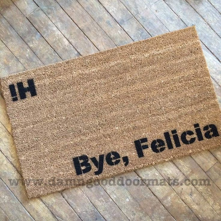"""Hi Bye, Felicia novelty Welcome doormat. Get ready to say goodbye to Felicia. """"Bye Felicia"""" originated in the movie Friday, when a disinterested Ice Cube utters the line to a character. The expression has since since become Internet shorthand for passive-aggressively (or occasionally aggressive-aggresively) letting someone know you don't actually care that they're leaving. copyright is NOT on actual doormat. THIN mats are woven & intended for indoor use, not recommended for heavy service."""