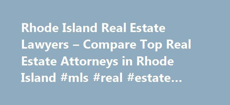 Rhode Island Real Estate Lawyers – Compare Top Real Estate Attorneys in Rhode Island #mls #real #estate #search http://real-estate.remmont.com/rhode-island-real-estate-lawyers-compare-top-real-estate-attorneys-in-rhode-island-mls-real-estate-search/  #real estate ri # Rhode Island Real Estate Lawyers Related Practice Areas Buying, selling, or renting property? Real estate refers to land, as well as anything permanently attached to the land, such as buildings and other structures, and covers…