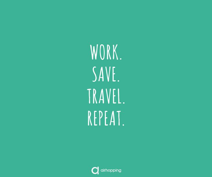 Work. Save. Travel. Repeat. #airhopping #interrail #avion #airhoppers #work #save #travel #repeat #viajar #viajes #viaje #frases #frase #quotes #quote #inspiration #inspiracion #humor #risas