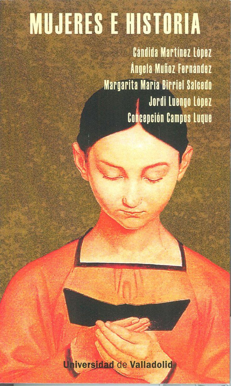 MUJERES E HISTORIA MUÑOZ FERNANDEZ, ANGELA - MARTINEZ LOPEZ, CÁNDIDA - BIRRIEL SALCEDO, MARGARITA - LUENGO LOPEZ, JORDI - CAMPOS LUQUE, CONCEPCION  +info: (pinchando foto se accede a la página de EdUVa) http://almena.uva.es/record=b1738165~S1*spi