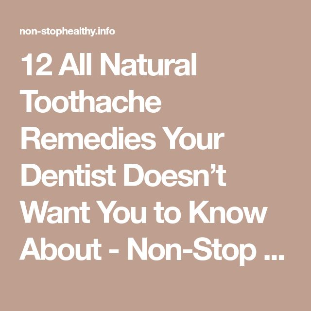 12 All Natural Toothache Remedies Your Dentist Doesn't Want You to Know About - Non-Stop Healthy
