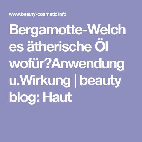 Bergamotte-Welches ätherische Öl wofür?Anwendung u.Wirkung   beauty blog: Haut