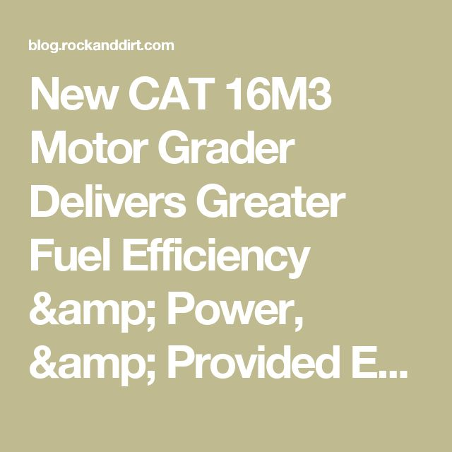 New CAT 16M3 Motor Grader Delivers Greater Fuel Efficiency & Power, & Provided Enhanced Durability, Safety & Operator Convenience - Rock & Dirt Blog Construction Equipment News & Information
