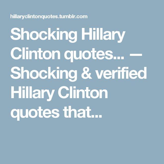 Shocking Hillary Clinton quotes... — Shocking & verified Hillary Clinton quotes that...