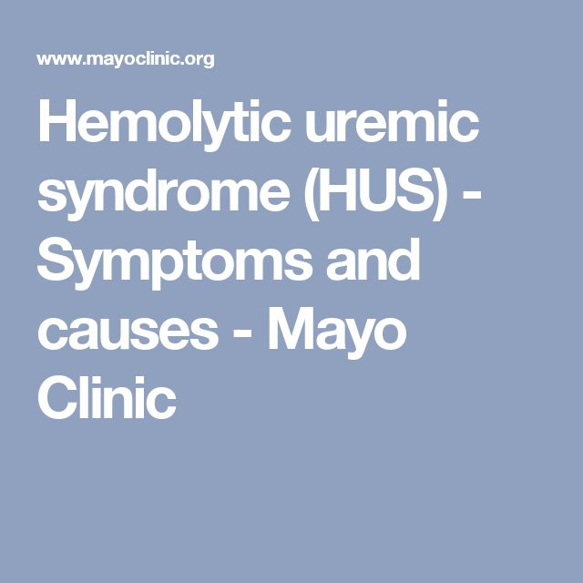 Hemolytic uremic syndrome (HUS) - Symptoms and causes - Mayo Clinic