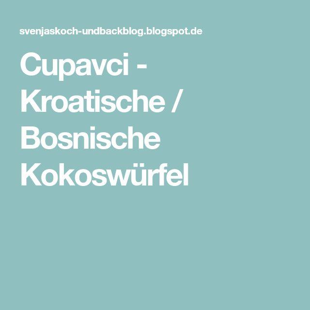 Cupavci - Kroatische / Bosnische Kokoswürfel