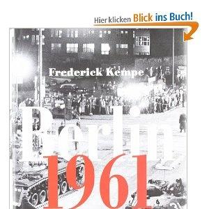 Berlin 1961: Kennedy, Chruschtschow und der gefährlichste Ort der Welt -: Kennedy, Chruschtschow und der gefährlichste Ort der Welt - Das Jahr, in dem die Mauer gebaut wurde