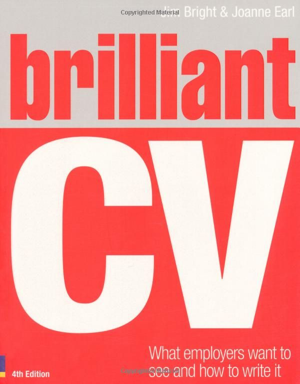 Brilliant CV: What Employers Want to See and How to Write it Brilliant Business: Amazon.co.uk: Dr Jim Bright, Joanne Earl: Books