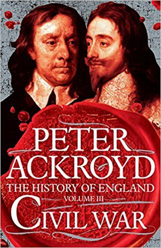The History of England Volume III: Civil War by Peter Ackroyd