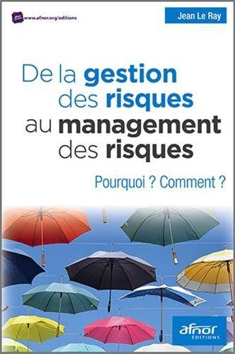 De la gestion des risques au management des risques : Pourquoi ? Comment ? Jean Le Ray | AFNOR (2015) | ISBN-13: 9782124654932 | PDF | 541 pages | 127 Mb Maîtriser les risques, réduire les menaces …