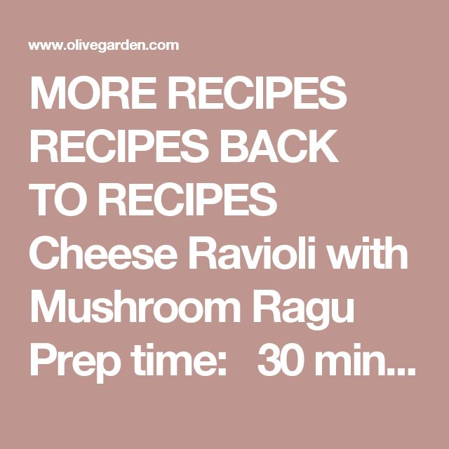 """MORE RECIPES RECIPES BACK TORECIPES Cheese Ravioli with Mushroom Ragu Prep time:  30 minutesCook time:  2 hours, 15 minutes Serving size: INGREDIENTS 1/2 cup Spanish onions, diced 1/2 cup fresh carrots, diced 1/2 cup fresh celery, diced 2 Tbsp sweet butter 6 oz pancetta, diced in 1/4"""" cubes 1/2 lb beef tenderloin, diced in 1/2"""" cubes 6 garlic cloves, chopped 1/2 lb domestic mushrooms, sliced 1/2 cup shiitake mushrooms, sliced & de-stemmed 1/4 lb portobello mushrooms, cubed Salt..."""