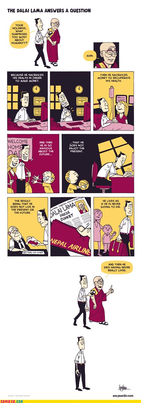 """""""He lives as if he is never going to die, and then he dies having never really lived.""""Life, Inspiration, Quotes, Zen Pencil, Dalai Lama, Questions, Zenpencils, Lama Answers"""
