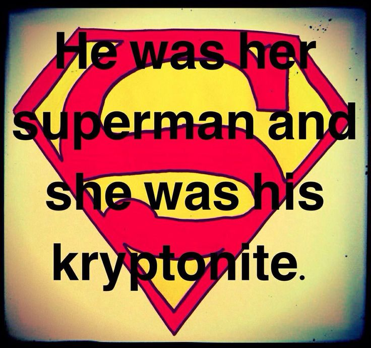 He was her Superman and She was his Kryptonite