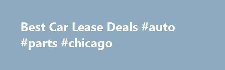 Best Car Lease Deals #auto #parts #chicago http://auto.remmont.com/best-car-lease-deals-auto-parts-chicago/  #auto leases # Looking for the best car lease deal that a dealer can give? You ve landed in the right place! Find No-Money Down, $160-a-month car leasing deal and it's our leasing discounts and car lease specials that make that happen. Request for a car leasing quotation on any new car and we will [...]Read More...The post Best Car Lease Deals #auto #parts #chicago appeared first on…