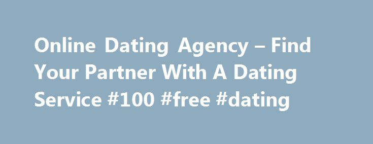 Online Dating Agency – Find Your Partner With A Dating Service #100 #free #dating http://dating.remmont.com/online-dating-agency-find-your-partner-with-a-dating-service-100-free-dating/  #online dating agencies # Online dating agency You are free to date because before the coming of the Internet or other forms of encounter, everyone free. We live in this computer world, there are many online dating services that offer … Continue reading →