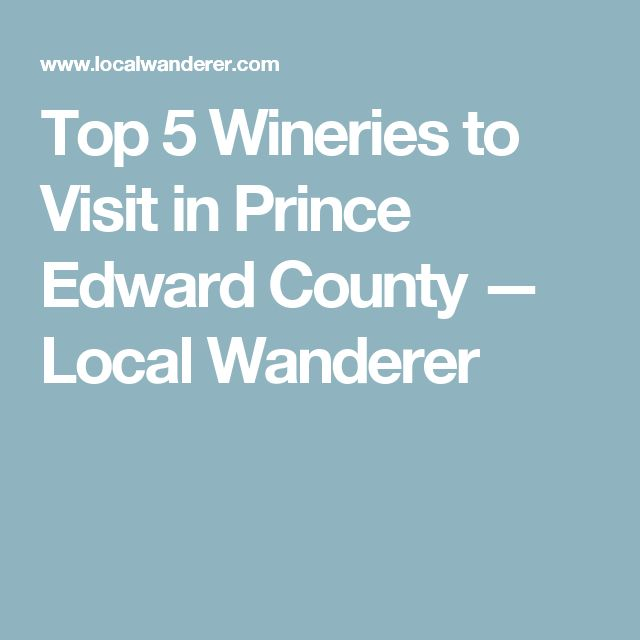Top 5 Wineries to Visit in Prince Edward County — Local Wanderer