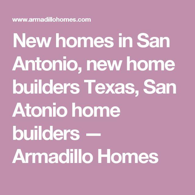 New homes in San Antonio, new home builders Texas, San Atonio home builders — Armadillo Homes