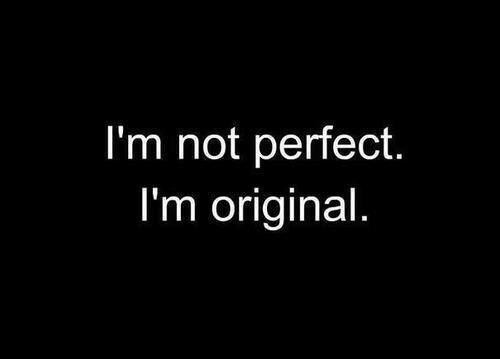 I'm an imperfect individual trying to be perfect.
