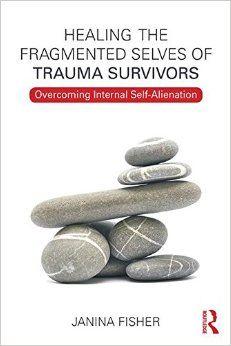 Healing the Fragmented Selves of Trauma Survivors: Overcoming Internal Self-Alienation: Janina Fisher: 9780415708234: Amazon.com: Books