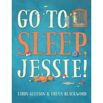 Go To Sleep Jessie by Libby Gleeson & Freya Blackwood for ages 4+ Short Listed for CBCA Early Childhood Book of the Year 2015.