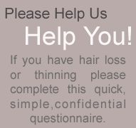 Please complete this Hair Loss/Thinning Questionnare