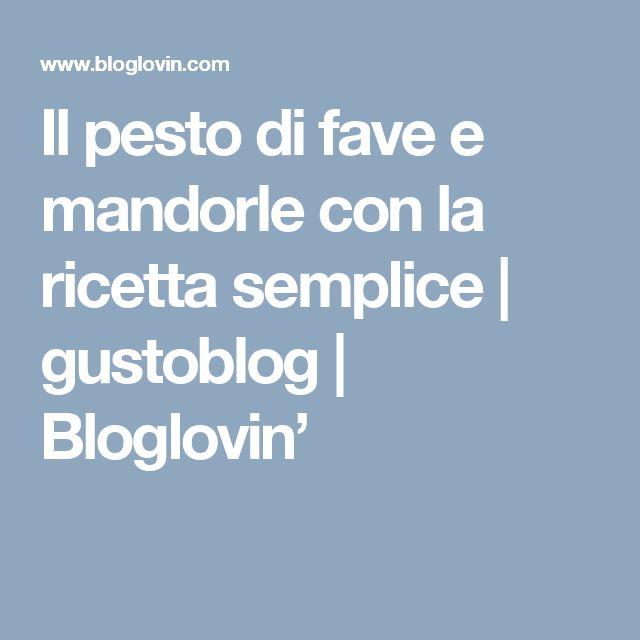 Il pesto di fave e mandorle con la ricetta semplice | gustoblog | Bloglovin'