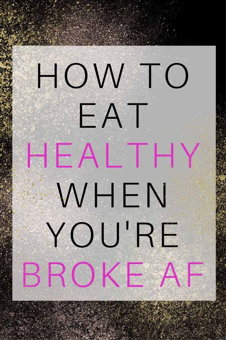 How To Eat Healthy When You're Broke Af