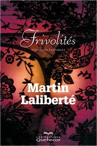 Frivolités: Littérature érotique: Amazon.ca: Martin Laliberté: Books