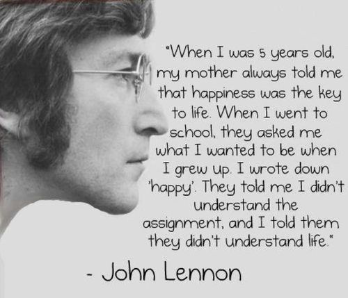 John Lennon: Words Of Wisdom, Happy Quotes, Be Happy, John Lennon Quotes, Favorite Quotes, 5 Years, Mean Of Life, Wise Words, Up Quotes