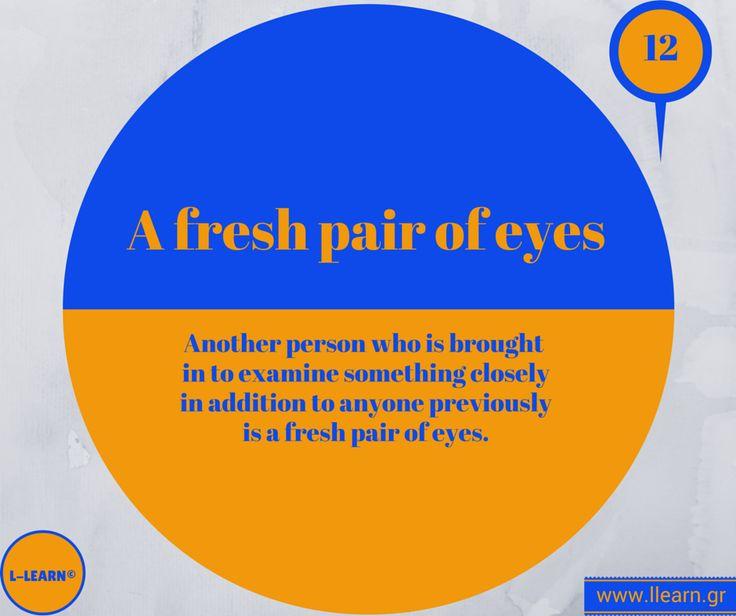 A fresh pair of eyes.  #Αγγλικά #αγγλικοί #ιδιωματισμοί