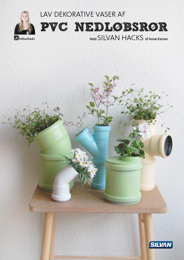 Lav dekorative vaser af PVC NEDLØBSRØR - med Silvan Hacks af Anna Karnov