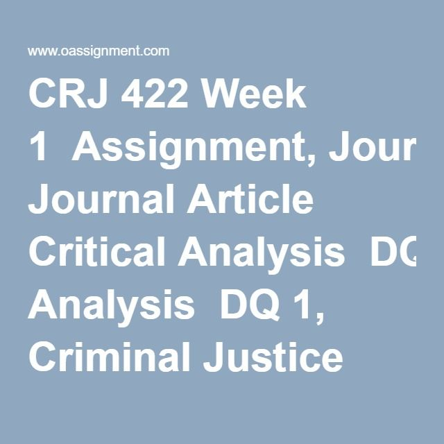 CRJ 422 Week 1  Assignment, Journal Article Critical Analysis  DQ 1, Criminal Justice Issues  DQ 2, Capstone Project Prep