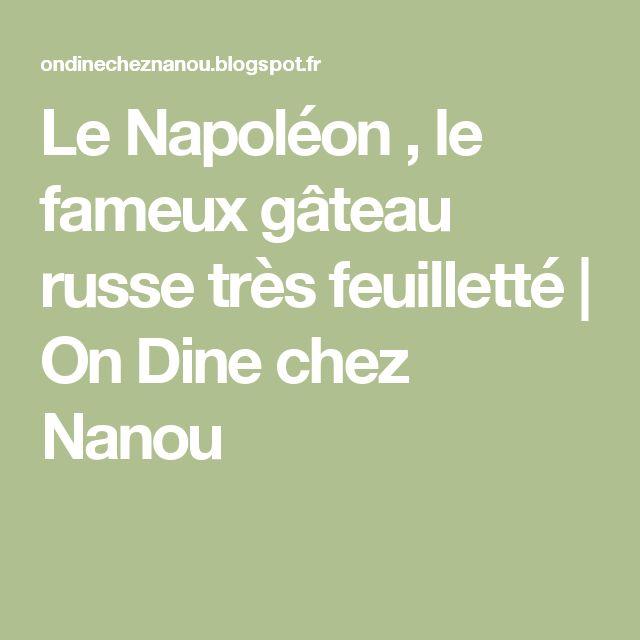 Le Napoléon , le fameux gâteau russe très feuilletté   On Dine chez Nanou                                                                                                                                                                                 Plus