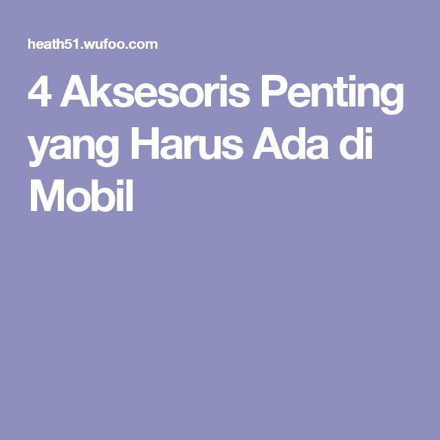 4 Aksesoris Penting yang Harus Ada di Mobil