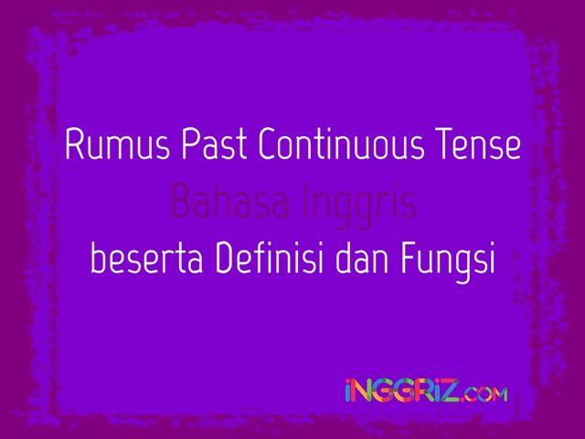 http://inggriz.com/rumus-past-continuous-tense-bahasa-inggris-beserta-definisi-dan-fungsi/