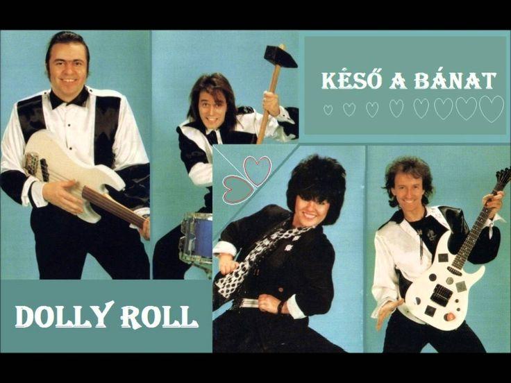 Dolly Roll -  Késő a bánat - YouTube