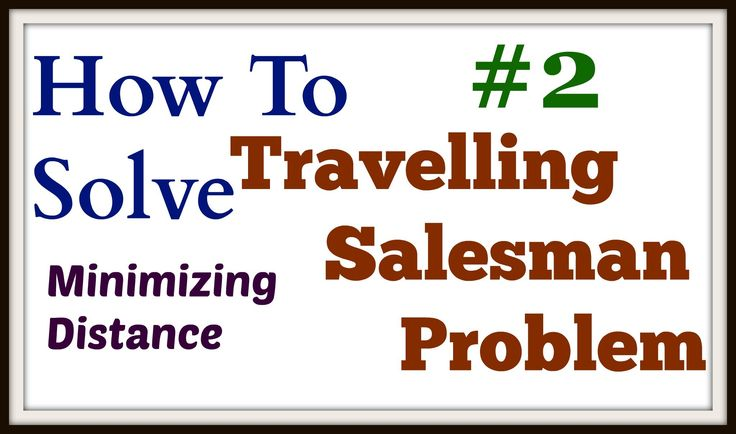 Travelling Salesman Problem 2 | Minimizing Distance