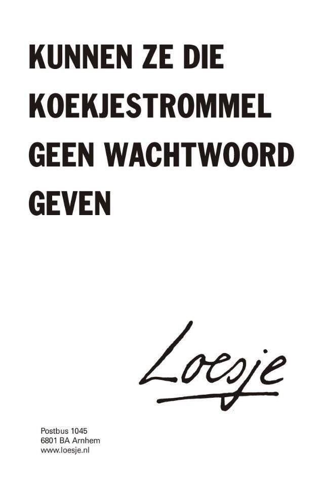 Loesje...(Can't they put a password on the cookietin?)