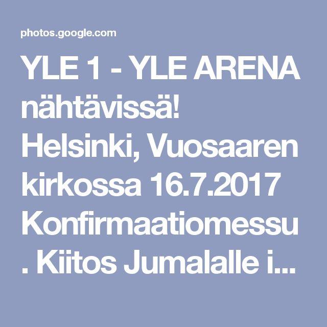 YLE 1 - YLE ARENA nähtävissä! Helsinki, Vuosaaren kirkossa 16.7.2017 Konfirmaatiomessu. Kiitos Jumalalle ihanista nuoristamme! Ehtoollisviiniä sain Jumalan käsinä jakaa Jumalanpalveluksessa. Rukous nuorten puolesta ei tyhjänä palaa! - Google Kuvat